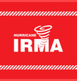 hurricane irma red safety poster vector image