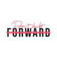 keep moving forward inspirational quote vector image
