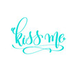 kiss me - hand lettering love quote to valentines vector image