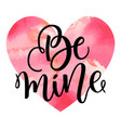 be mine hand lettering black ink calligraphy vector image vector image