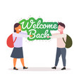 pupils with backpacks holding welcome back sticker vector image vector image