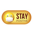 stay positive yellow emoji icon in smiling face vector image vector image