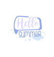hello summer positive quote hand wriiten vector image vector image