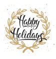 happy holidays modern ink brush calligraphy with vector image vector image