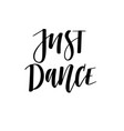just dance hand-drawn digital calligraphy vector image vector image