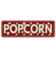 popcorn vintage rusty metal sign vector image
