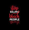 stop kill black people vector image vector image