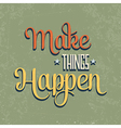 Make things Happen Quote Typographical retro vector image