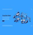teacher bot isometric landing page cyborg tutor vector image vector image