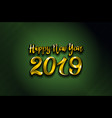 gold 2019 happy new year green background for vector image vector image