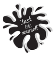 Just be yourself Motivational and inspirational vector image vector image