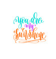 you are my sunshine - hand lettering vector image vector image