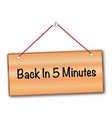 back in 5 minutes vector image vector image