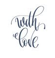 with love - hand lettering inscription text to vector image vector image