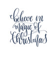 believe in magic of christmas - hand lettering vector image vector image