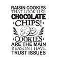 chocolate chip quote good for poster raisin vector image vector image