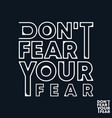 do not fear your fear t-shirt print minimal vector image vector image