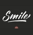 hand drawn lettering smile elegant modern vector image