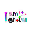 i am enough heart shirt print quote lettering vector image vector image