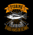 i fish for hour to hold a bass for seconds vector image vector image