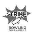 strike bowling tournament monochrome logotype vector image vector image