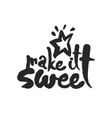 make it sweet calligraphy lettering vector image vector image