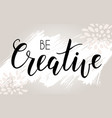 be creative hand lettering phrase on light grunge vector image vector image