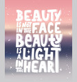 beauty is not in face beauty is a light in vector image vector image