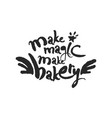 make magic make bakery calligraphy lettering vector image vector image
