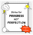 Strive for progress not perfection vector image