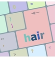 hair word on computer pc keyboard key vector image vector image