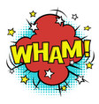 wham phrase in speech bubble comic sound bubble vector image vector image