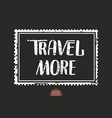 hand drawn lettering travel more elegant vector image vector image