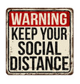 keep your social distance vintage rusty metal sign vector image