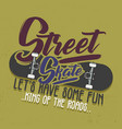 trendy t-shirt design street skate let s have vector image vector image