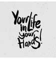 Your life in your hands - hand drawn quotes black vector image vector image