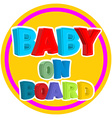 Baby on board Sign sticker on car with children vector image vector image