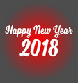 happy new year 2018 on red background happy new vector image vector image