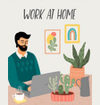 work at home man works at home vector image