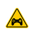 attention video games dangers of yellow road sign vector image