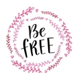 Be Free handwritten calligraphy phrase vector image