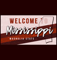 welcome to mississippi vintage rusty metal sign vector image
