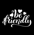 be friendly hand written lettering inspirational vector image