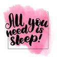 all you need is sleep vector image vector image