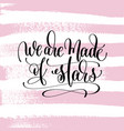 we are made of stars hand written lettering vector image vector image