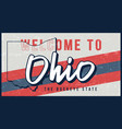 welcome to ohio vintage rusty metal sign state vector image