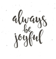 Always be joyful Hand drawn typography poster vector image