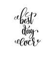 best day ever black and white hand lettering vector image