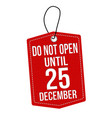 do not open until 25 december label or price tag vector image vector image