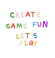 handmade modeling clay words lets play fun game vector image